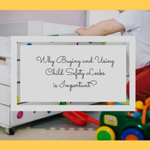 Why Buying and Using Child Safety Locks is Important?