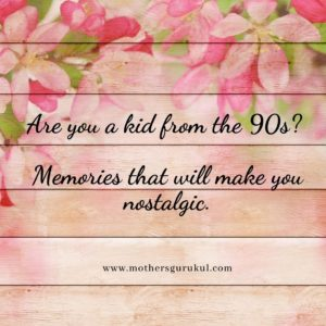 Are you a kid from the 90s? Memories that will make you nostalgic